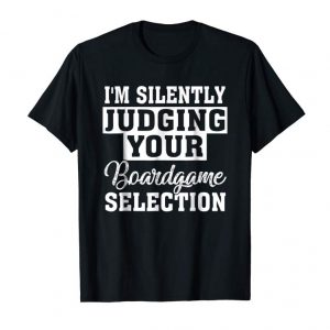 Get Now Board Game T Shirt Silently Judging Your Boardgame