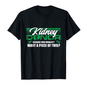 Order Kidney Donor Who Wouldn't Want A Piece Of This Gift Shirt