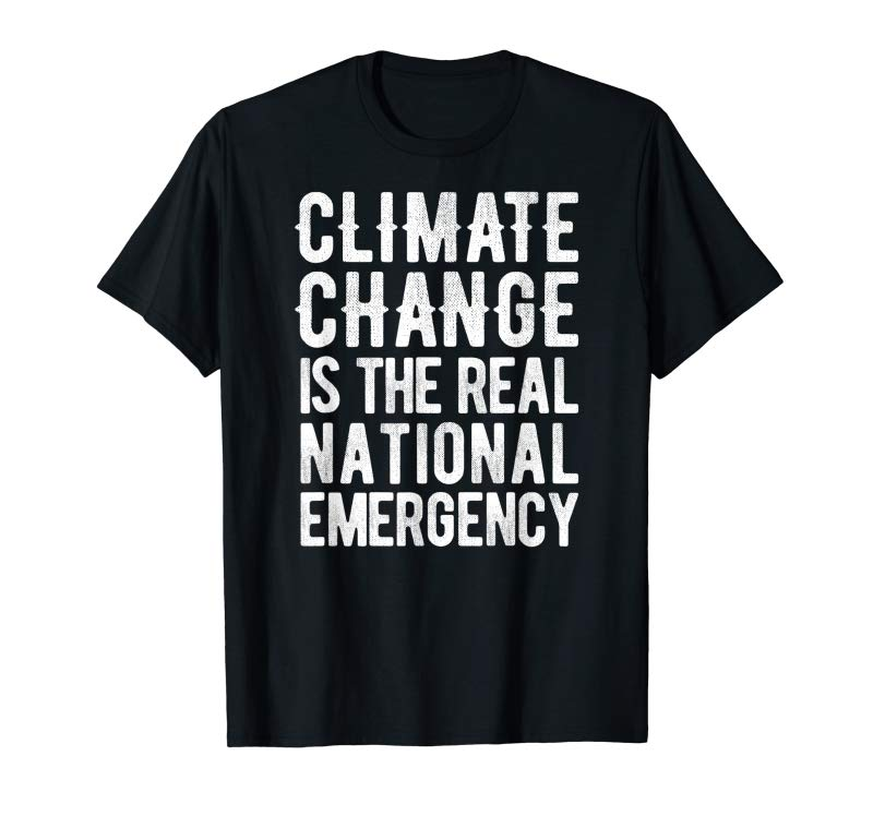 Order Now Climate Change Is The Real National Emergency T Shirt