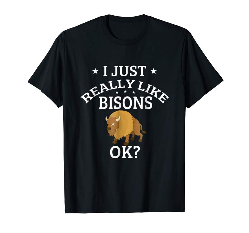 Get I Just Really Like Bisons OK? Cute Bison Lovers T-Shirt
