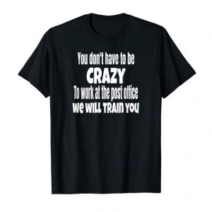 Buy Now Postal Worker Shirt Don't Have To Be Crazy Post Office Humor