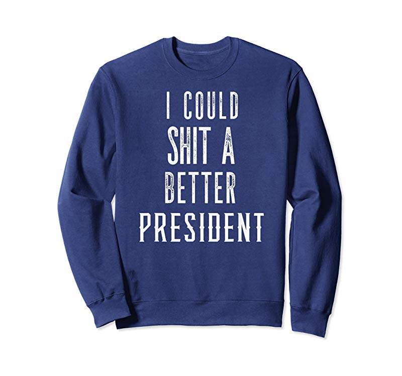 Get Funny Saying TShirt Could Shit A Better President Meme Shirt