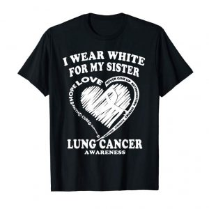Order Lung Cancer Awareness T Shirt - I Wear White For My Sister