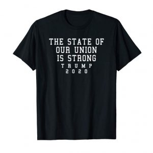 Trends The State Of Our Union Is Strong Trump Address Speech Tshirt
