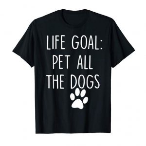 Cool Life Goal Pet All The Dogs T-Shirt Pet Lover Gift Shirt