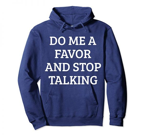 Order Now Do Me A Favor And Stop Talking T-Shirt