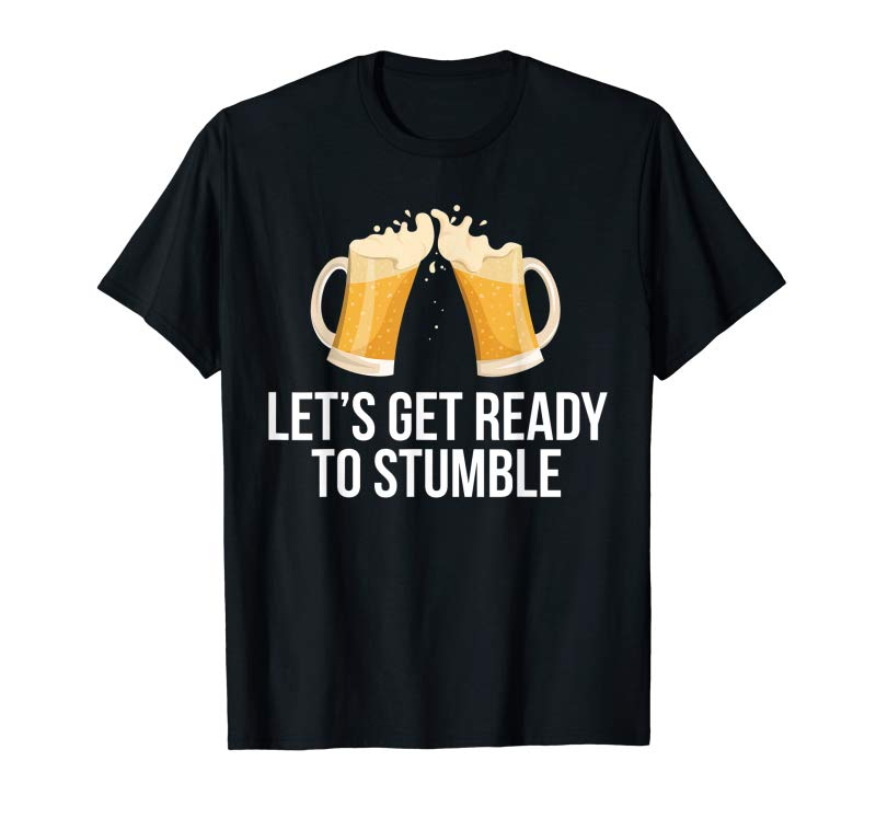 Cool Funny Beer TShirt Let's Get Ready To Stumble Tee