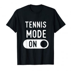 Buy Funny Tennis Mode T Shirts. Gifts Ideas For Players.