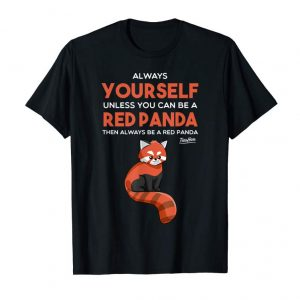 Order Now Always Be Yourself Unless You Can Be A Red Panda Shirt Gift