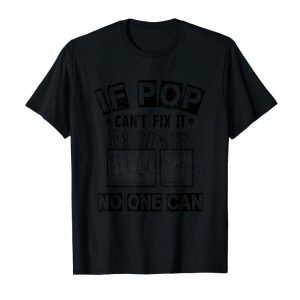 Order Now Mens If Pop Can't Fix It Shirt No One Can - Funny Mens T-Shirt