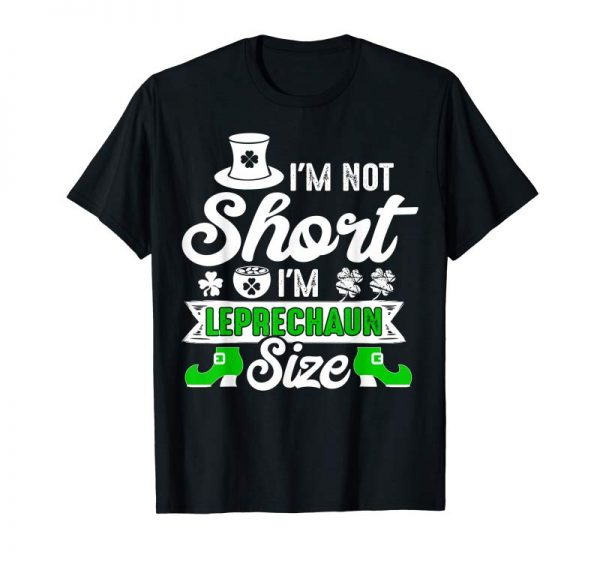 Buy Now I'm Not Short I Am Leprechaun Size St Patrick Day T Shirts