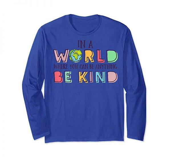 Trending In A World Where You Can Be Anything Be Kind Shirt Kindness