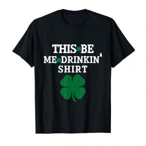 Order This Be Me Drinkin' Shirt Funny St Patricks Day Gift