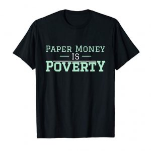 Get Now Libertarian Shirt - Paper Money Is Poverty