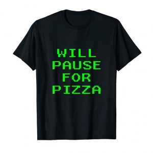 Cool Will Pause For Pizza Funny Video Game Gaming Gamer Tee Shirt