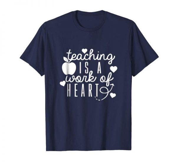 Trending Teaching Tee, Teaching Is A Work Of Heart T-shirt