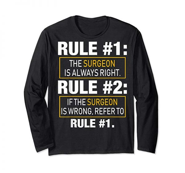 Cool Rule #1: The Surgeon Is Always Right Shirts Funny Gifts