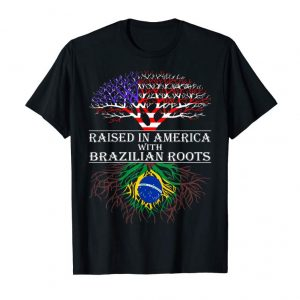 Trends Raised In America With Brazilian Roots Gift Tshirt