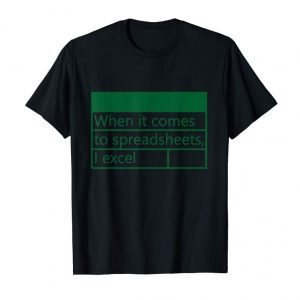 """Get """"When It Comes To Spreadsheets, I Excel"""" T-Shirt"""
