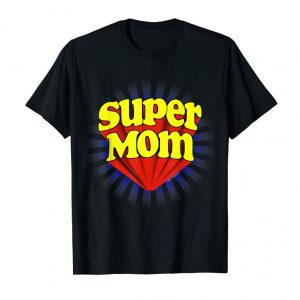 Get Now Super Mom Funny Superhero Mother's Day T-Shirt Super Hero