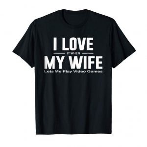 Cool I Love It When My Wife Lets Me Play Video Games Te Shirt
