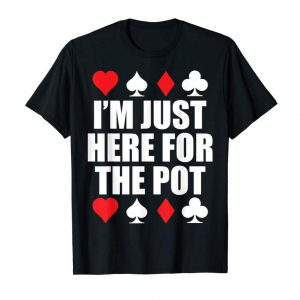Buy I'm Just Here For The Pot Poker Shirt Funny Card Game Tee