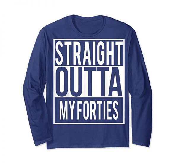Cool Straight Outta MY FORTIES Shirt