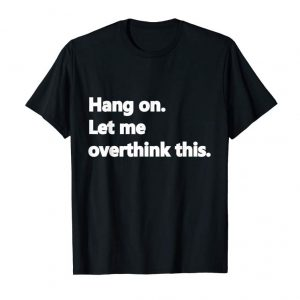 Cool Hang On. Let Me Overthink This. | Funny Overthink T-Shirt