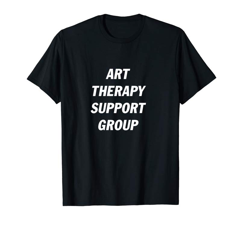 Get Now Art Therapy Support Group Show Streetwear T-shirt