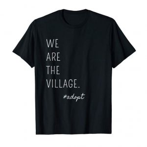 Cool We Are The Village Adopt Tee Shirt