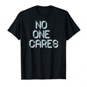 Buy NO ONES CARES TSHIRT I Its Not My Problem Sayings Shirt