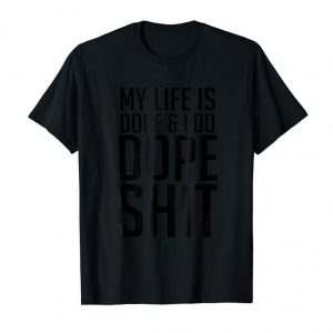 Trends My Life Is Dope And, I Do Dope Shit T-shirt - Trending Tee