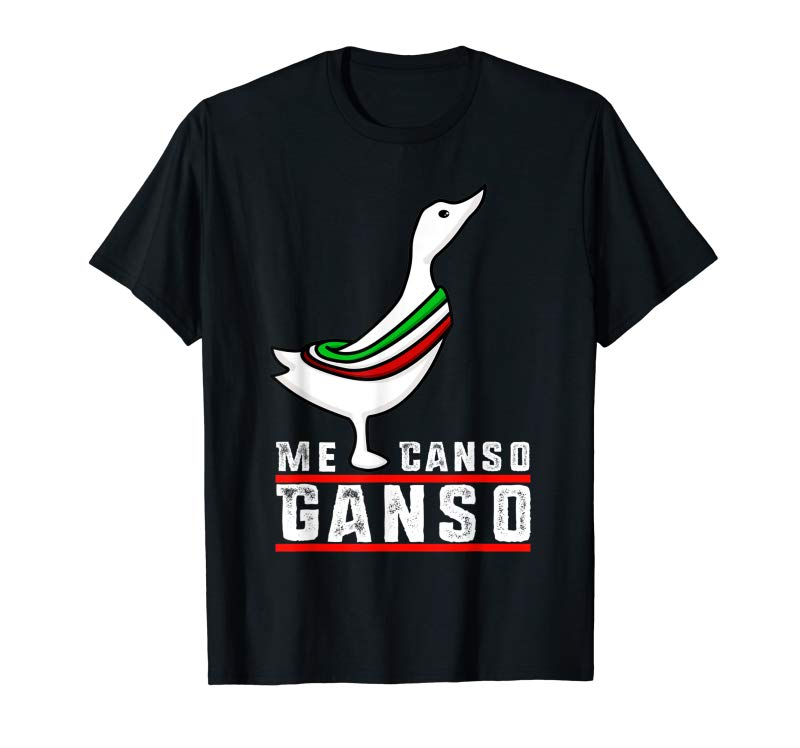 Get Now AMLO Me Canso Ganso Funny Camiseta Chistosa T-Shirt