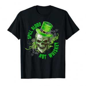Order Now Spill Blood Not Whiskey T-shirt St Patrick's Day Tee Shirt
