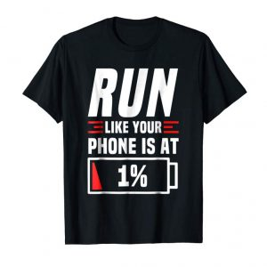Trending Run Like Your Phone Is At 1% T-Shirt - Funny Phone Dead