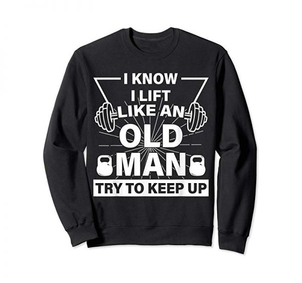 Cool I Know I Lift Like An Old Man Try To Keep Up Tee Shirt