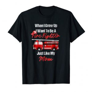 Trends I Want To Be A Fire Fighter Just Like My Mom Hero Tee