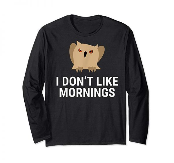Order Now I Don't Like Mornings T-shirt Funny Lazy Owl Lover Tee Gift