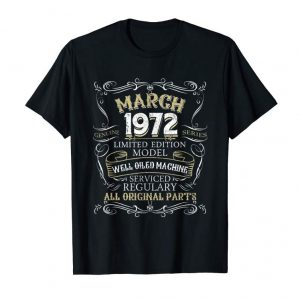 Cool Funny 47th Birthday Born In MARCH 1972 T-Shirt 47 Years Old