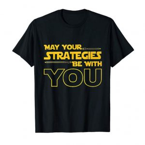 Get May Your Strategies Be With You Tee Shirt