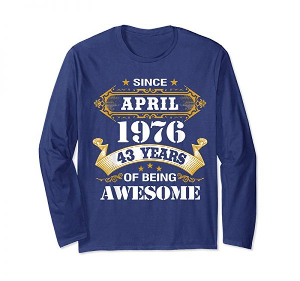 Trending Awesome Since April 1976 Shirt 43 Years Old Birthday Gift