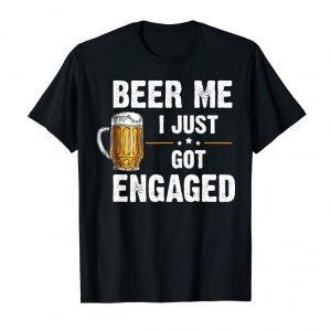 Buy Beer Me I Just Got Engaged Gift T-shirt