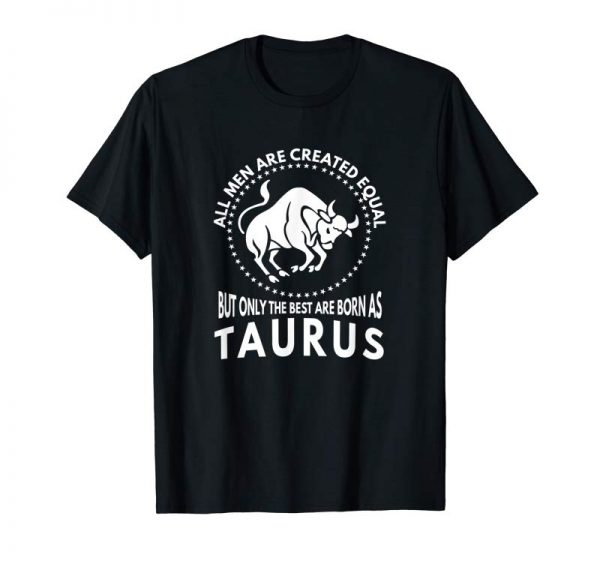 Trending All Men Are Created Equal - Best Are Born As Taurus Shirt