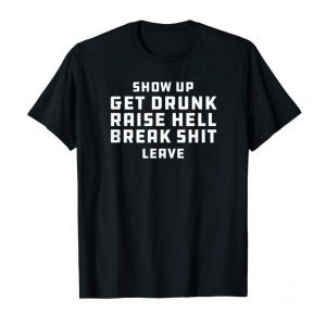 Order Now Get Drunk Raise Hell Break Shit Redneck Country T-Shirt