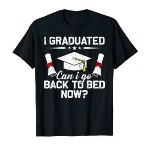 Order Now I Graduated Can I Go Back To Bed Now TShirt Funny Gift Shirt