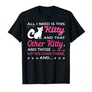Order All I Need Is This Kitty And That Other Kitty Cat Lover Tee