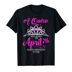 Trends A Queen Was Born On April 7th Happy Birthday To Me Shirt