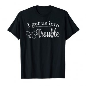 Trends I Get Us Into Trouble Tshirt Funny Best Friend Shirt Gifts