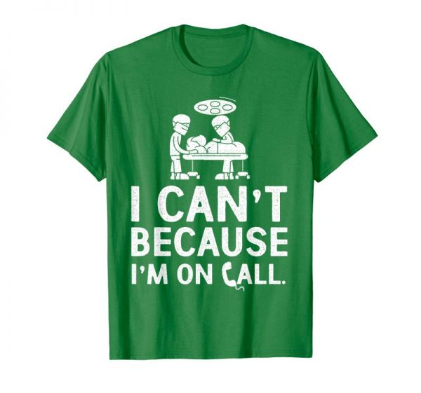 Order I Can't Because I'm On Call Funny T-shirt
