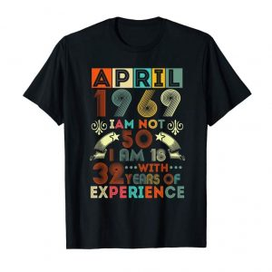 Buy Now April 1969 I'm Not 50 I'm 18 With 32 Years Experience Shirt